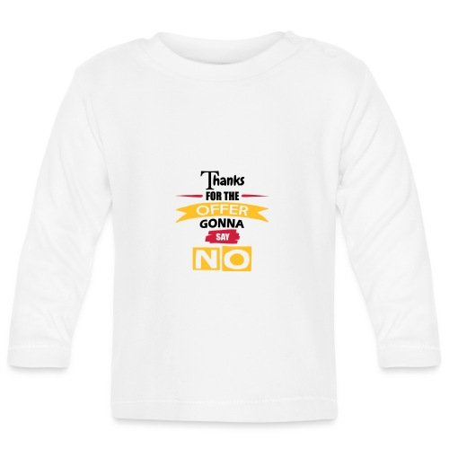 Thanks For The Offer - Baby Long Sleeve T-Shirt