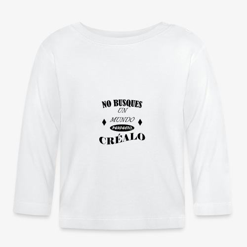 NO BUSQUES UN MUNDO PERFECTO, CRÉALO - Camiseta manga larga bebé