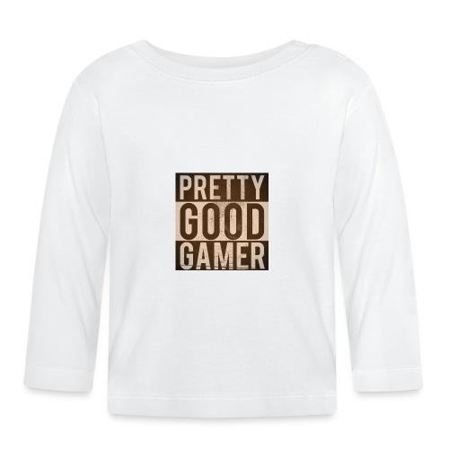 PRETTY GOOD GAMER. - Baby Long Sleeve T-Shirt