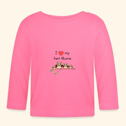I love my two mums - T-shirt manches longues Bébé