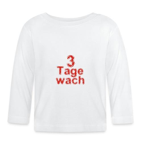 3 Tage wach - PrintShirt.at - Baby Langarmshirt