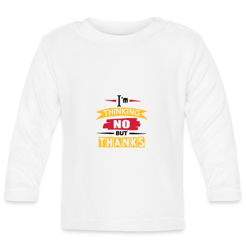 No, But Thanks - Baby Long Sleeve T-Shirt