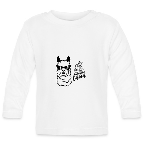 be cool says to the no drama lama - Baby Langarmshirt