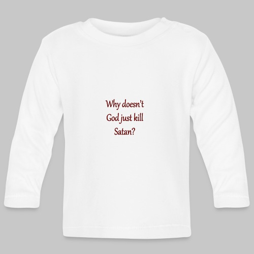 i mean, can he do anything right? - Baby Long Sleeve T-Shirt