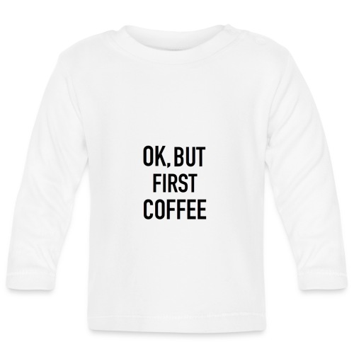 Coffee first - Baby Long Sleeve T-Shirt