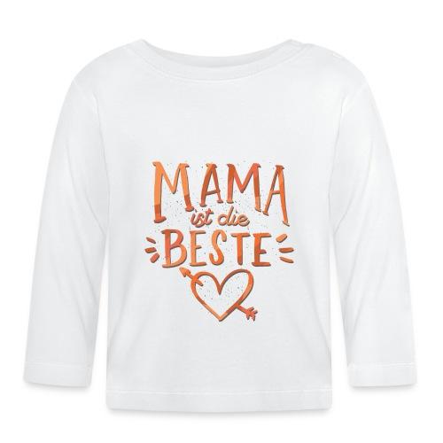 Mama Ist Die Beste - Baby Langarmshirt
