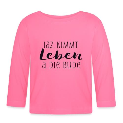 Iaz kimmt Leben a die Bude - Baby Langarmshirt