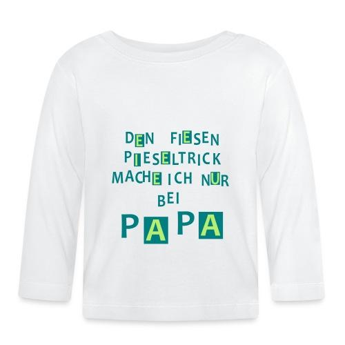 Den fiesen Pieseltrick mache ich nur bei Papa - Baby Langarmshirt