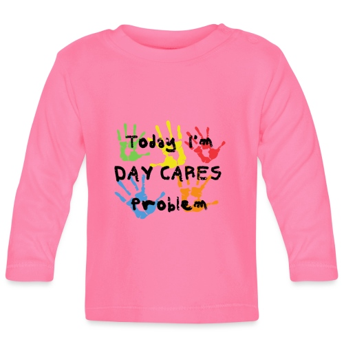 Today I'm Day Cares Problem - Baby Long Sleeve T-Shirt