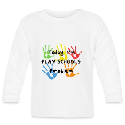 Today I'm Play Schools Problem - Baby Long Sleeve T-Shirt
