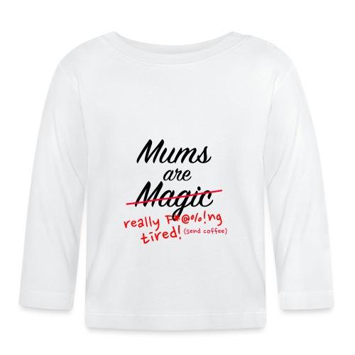 Mums are Magic ... really F * @%! Ng tired! - Baby Long Sleeve T-Shirt