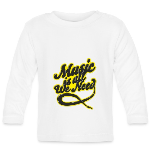 Music Is All We Need - Baby Long Sleeve T-Shirt