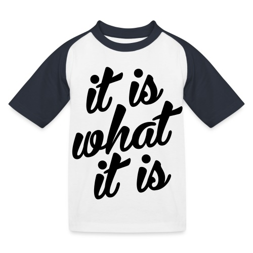 It is what it is - Kinderen baseball T-shirt