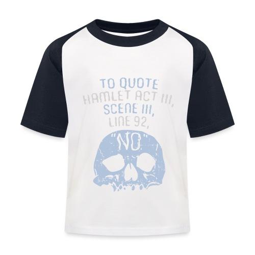 Hamlet von Shakespeare - NEIN - Kinder Baseball T-Shirt