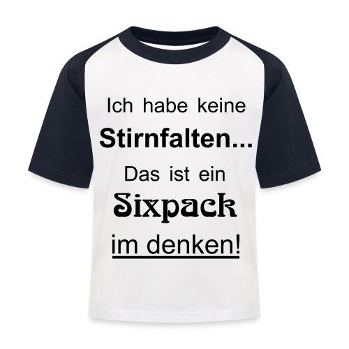Keine Stirnfalten - das ist ein Sixpack im denken - Kinder Baseball T-Shirt