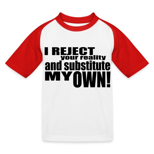 I reject your reality and substitute my own - Kids' Baseball T-Shirt