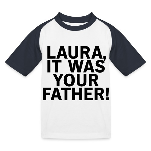 Laura it was your father - Kinder Baseball T-Shirt