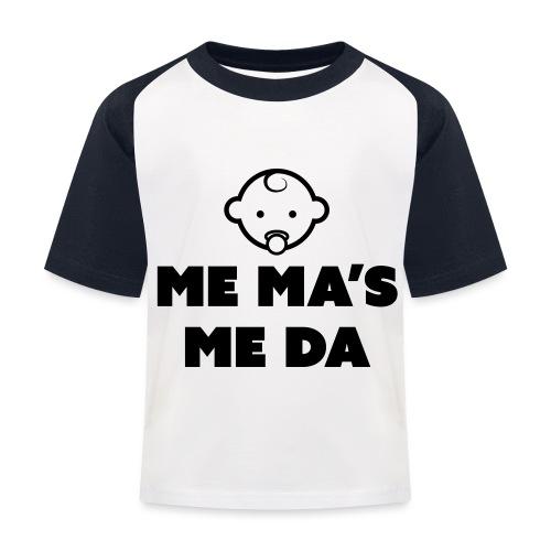 Me Ma's Me Da - Kids' Baseball T-Shirt