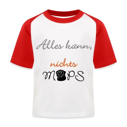 Alles kann nichts Mops - nichts muss - Kinder Baseball T-Shirt