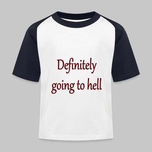 Definitely going to hell - Kids' Baseball T-Shirt