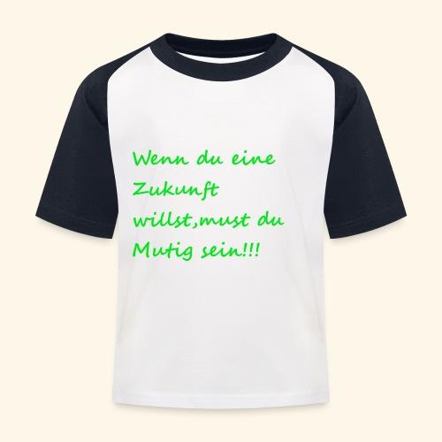 Zeig mut zur Zukunft - Kids' Baseball T-Shirt