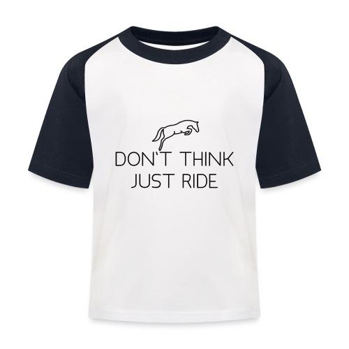Don't think, just ride - Kinder Baseball T-Shirt
