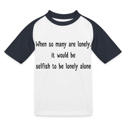 Selfish to be lonely alone - Lasten pesäpallo  -t-paita