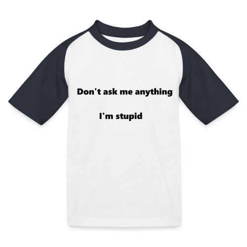 I'm stupid - Lasten pesäpallo  -t-paita