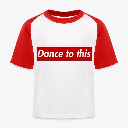 Dance to this - Kinder Baseball T-Shirt