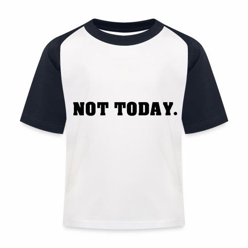 NOT TODAY Spruch Nicht heute, cool, schlicht - Kinder Baseball T-Shirt