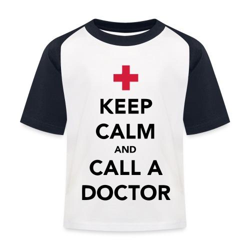 Keep Calm and Call a Doctor - Kids' Baseball T-Shirt