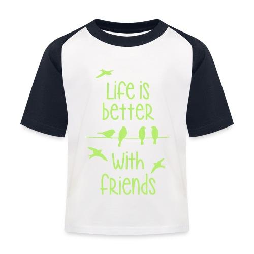 elämä on parempi ystävien kanssa lintujen - life - Kids' Baseball T-Shirt