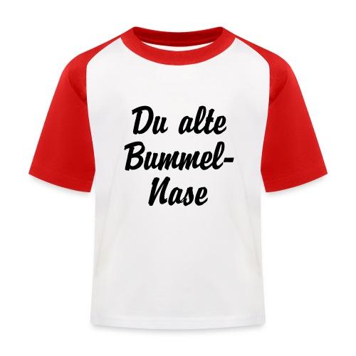 Du alte Bummel Nase - Kinder Baseball T-Shirt