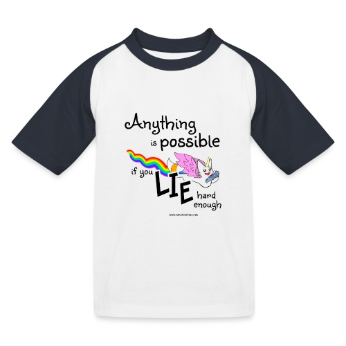 Anything Is Possible if you lie hard enough - Kids' Baseball T-Shirt