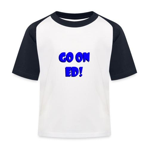 Go on Ed - Kids' Baseball T-Shirt
