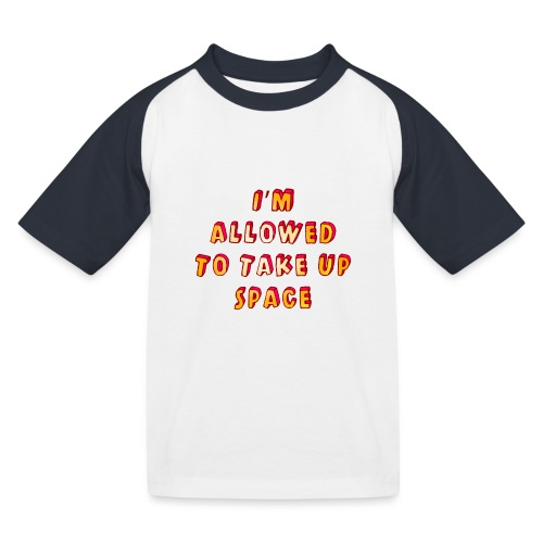 I m allowed to take up space - Kids' Baseball T-Shirt