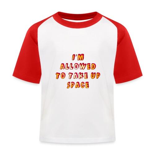 I m allowed to take up space - Kids' Baseball T-Shirt