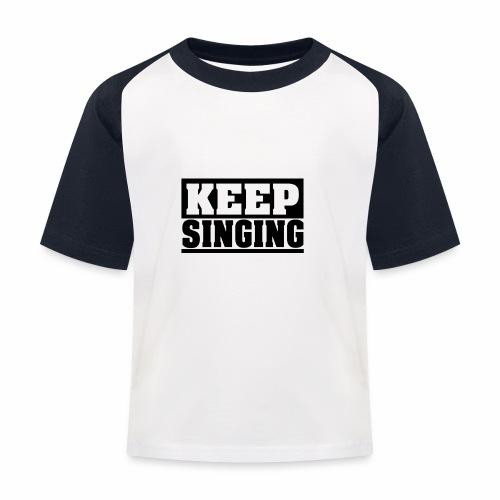 KEEP SINGING, sing weiter Design, schlicht - Kinder Baseball T-Shirt
