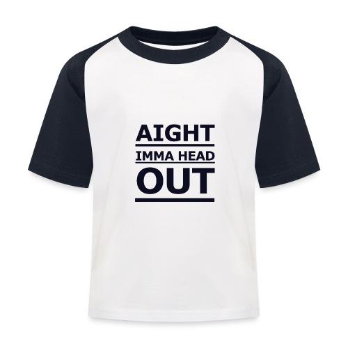 Aight Imma Head Out - Kids' Baseball T-Shirt