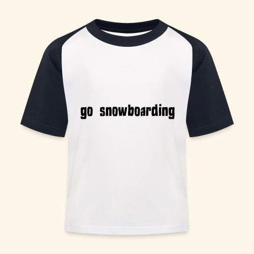 go snowboarding t-shirt geschenk idee - Kinder Baseball T-Shirt