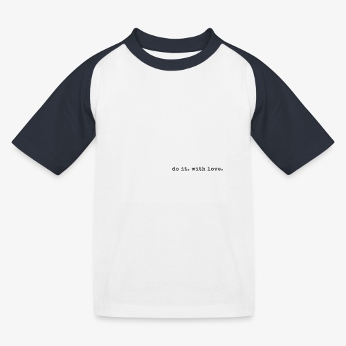 do it with love - Kids' Baseball T-Shirt
