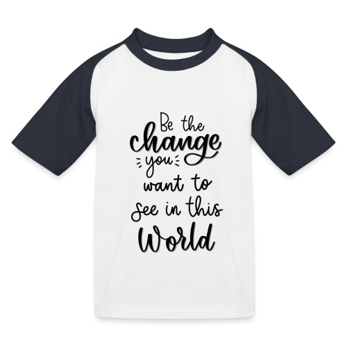 Be the change you want to see in this world - Baseball T-shirt til børn