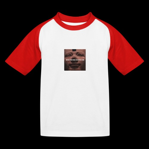Why be a king when you can be a god - Kids' Baseball T-Shirt