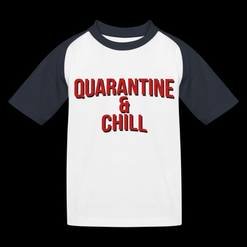 Quarantine & Chill Corona Virus COVID-19 - Kinder Baseball T-Shirt