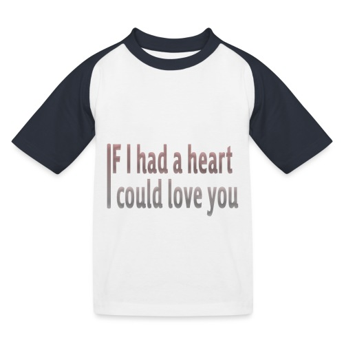 if i had a heart i could love you - Kids' Baseball T-Shirt