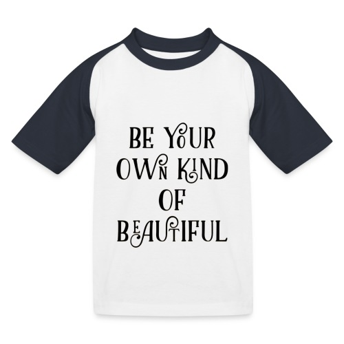 Be your own kind of beautiful - Kids' Baseball T-Shirt