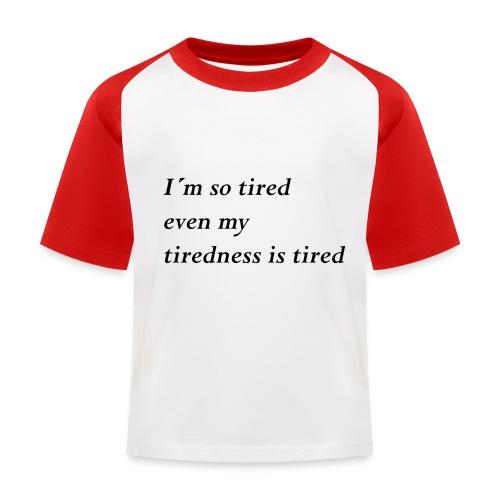 Tired - Kinder Baseball T-Shirt