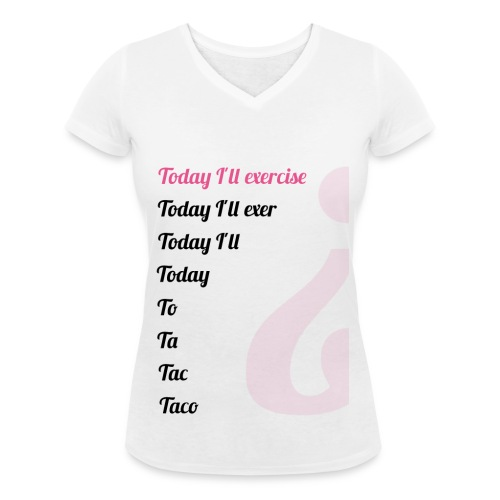 '' TODAY I'LL EXERCISE ... '' - Women's Organic V-Neck T-Shirt by Stanley & Stella