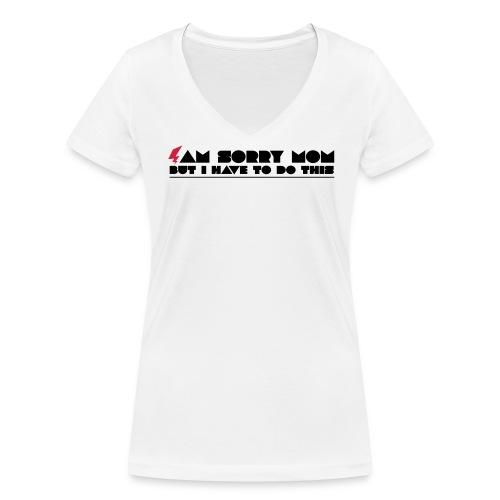 Sorry Mom - Frauen Bio-T-Shirt mit V-Ausschnitt von Stanley & Stella