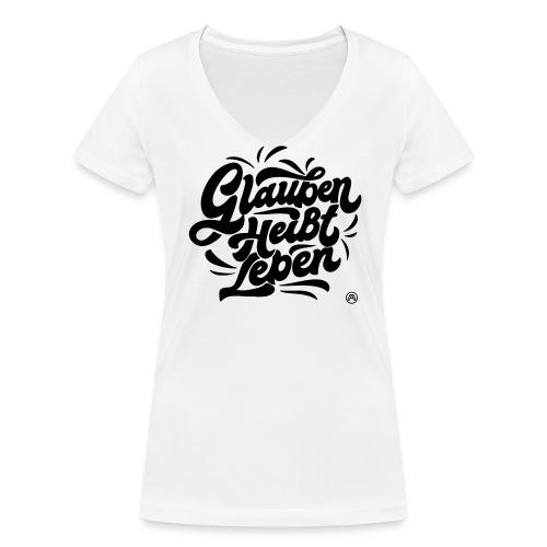 Glauben heißt Leben - Frauen Bio-T-Shirt mit V-Ausschnitt von Stanley & Stella